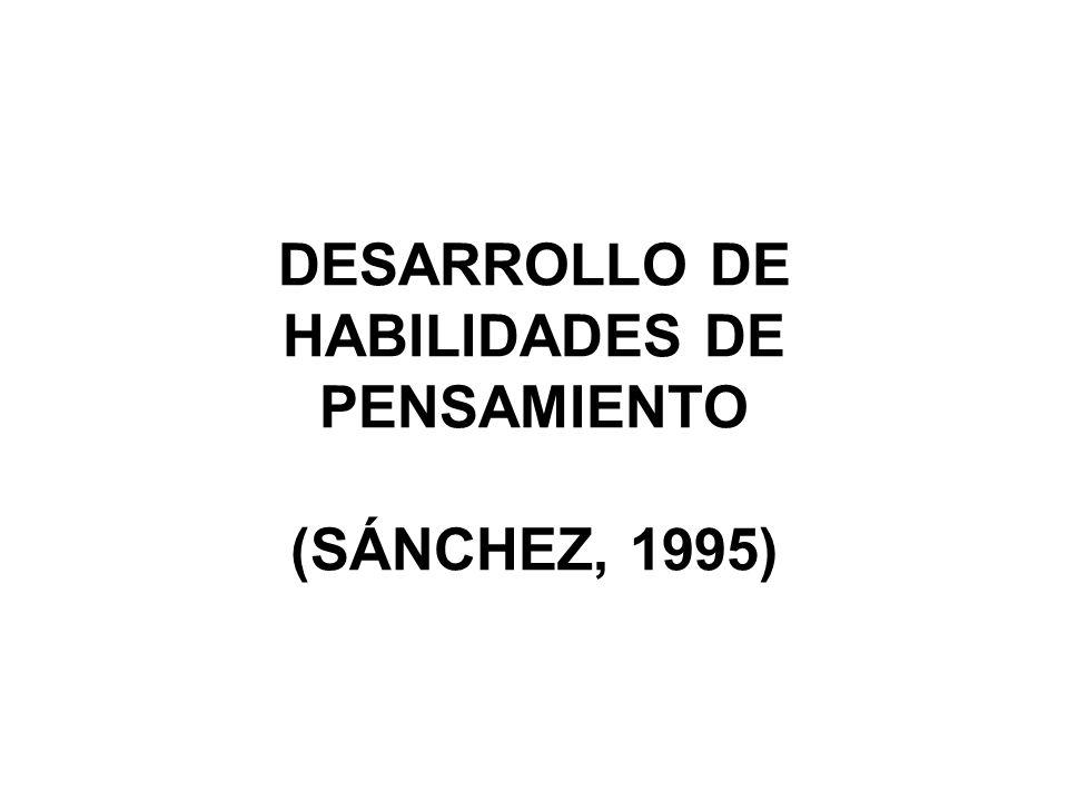 DESARROLLO DE HABILIDADES DE PENSAMIENTO (SÁNCHEZ, 1995)