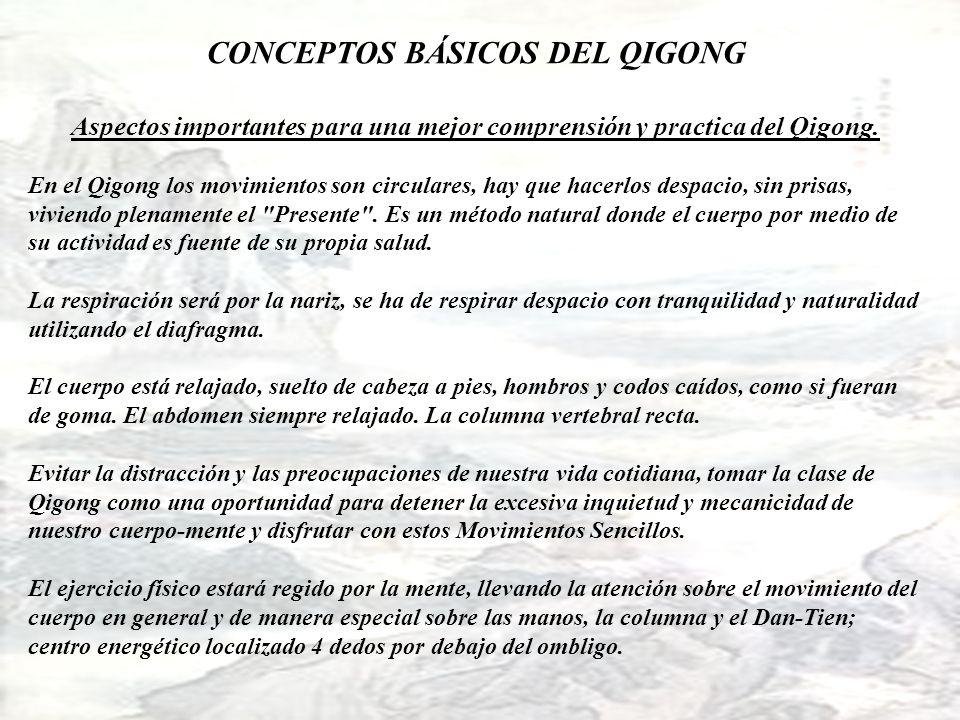 CONCEPTOS BÁSICOS DEL QIGONG Aspectos importantes para una mejor comprensión y practica del Qigong. En el Qigong los movimientos son circulares, hay q