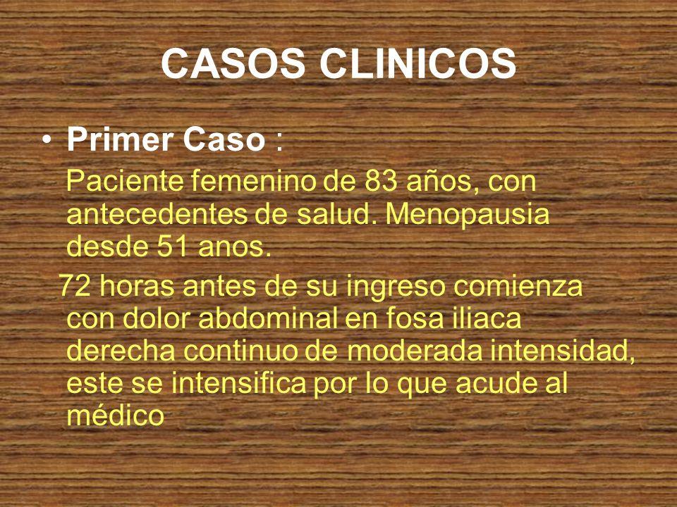 CASOS CLINICOS Primer Caso : Paciente femenino de 83 años, con antecedentes de salud. Menopausia desde 51 anos. 72 horas antes de su ingreso comienza