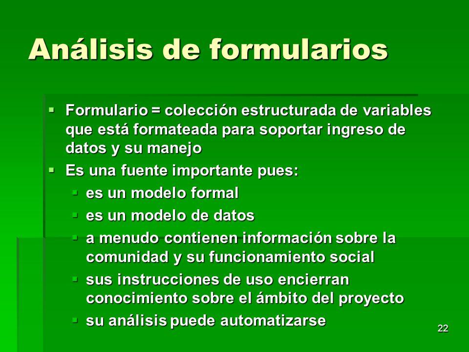 22 Análisis de formularios Formulario = colección estructurada de variables que está formateada para soportar ingreso de datos y su manejo Formulario