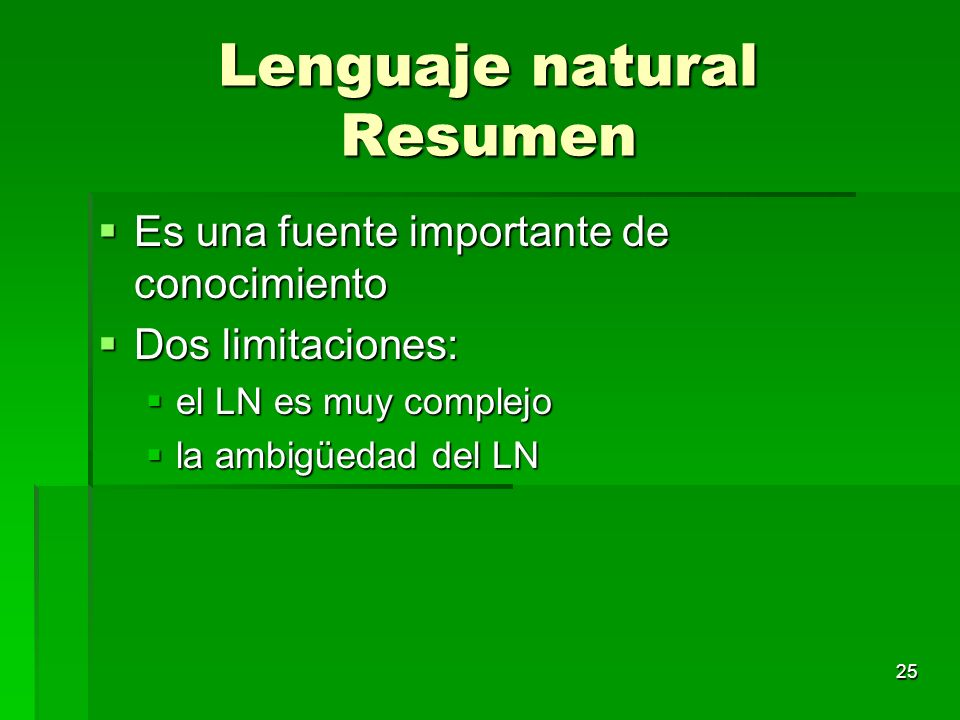 25 Lenguaje natural Resumen Es una fuente importante de conocimiento Es una fuente importante de conocimiento Dos limitaciones: Dos limitaciones: el L