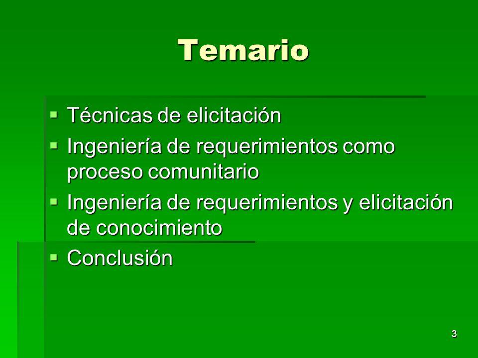 3 Temario Técnicas de elicitación Técnicas de elicitación Ingeniería de requerimientos como proceso comunitario Ingeniería de requerimientos como proc