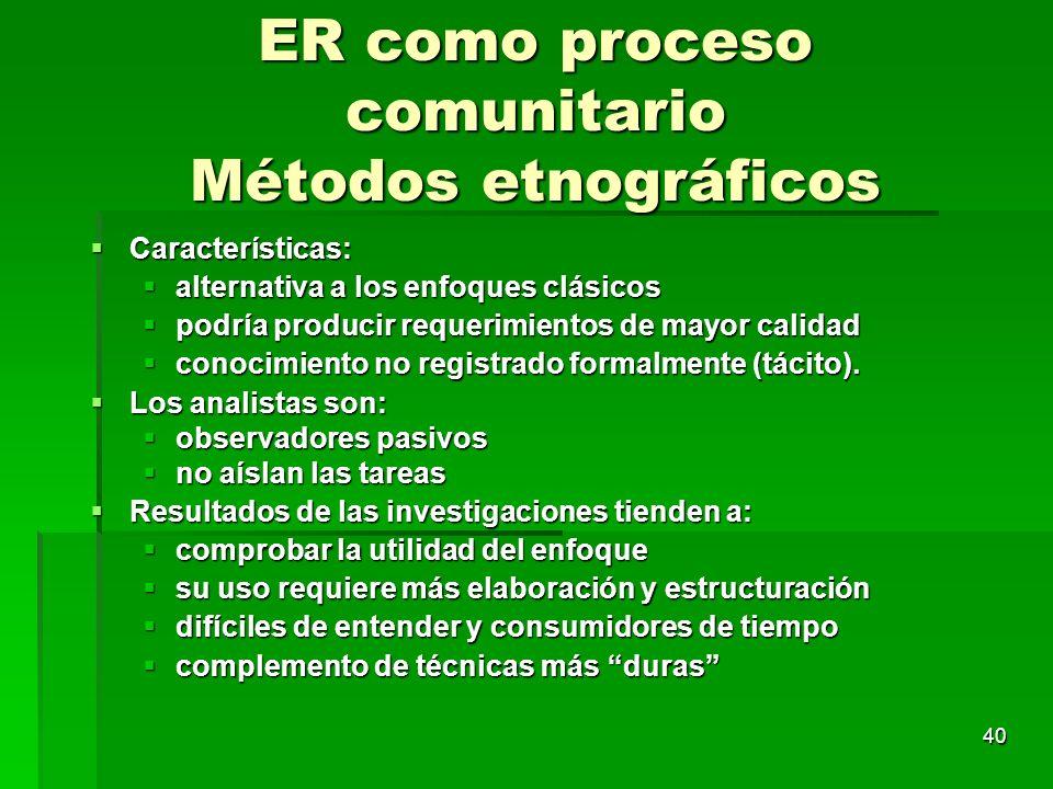 40 ER como proceso comunitario Métodos etnográficos Características: Características: alternativa a los enfoques clásicos alternativa a los enfoques c