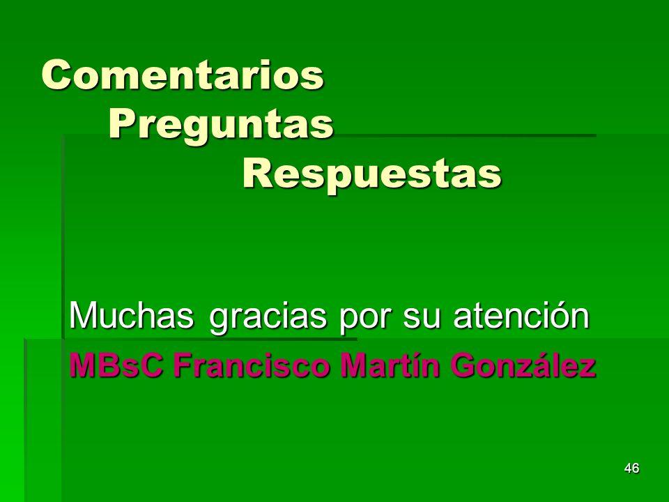 46 Comentarios Preguntas Respuestas Muchas gracias por su atención MBsC Francisco Martín González