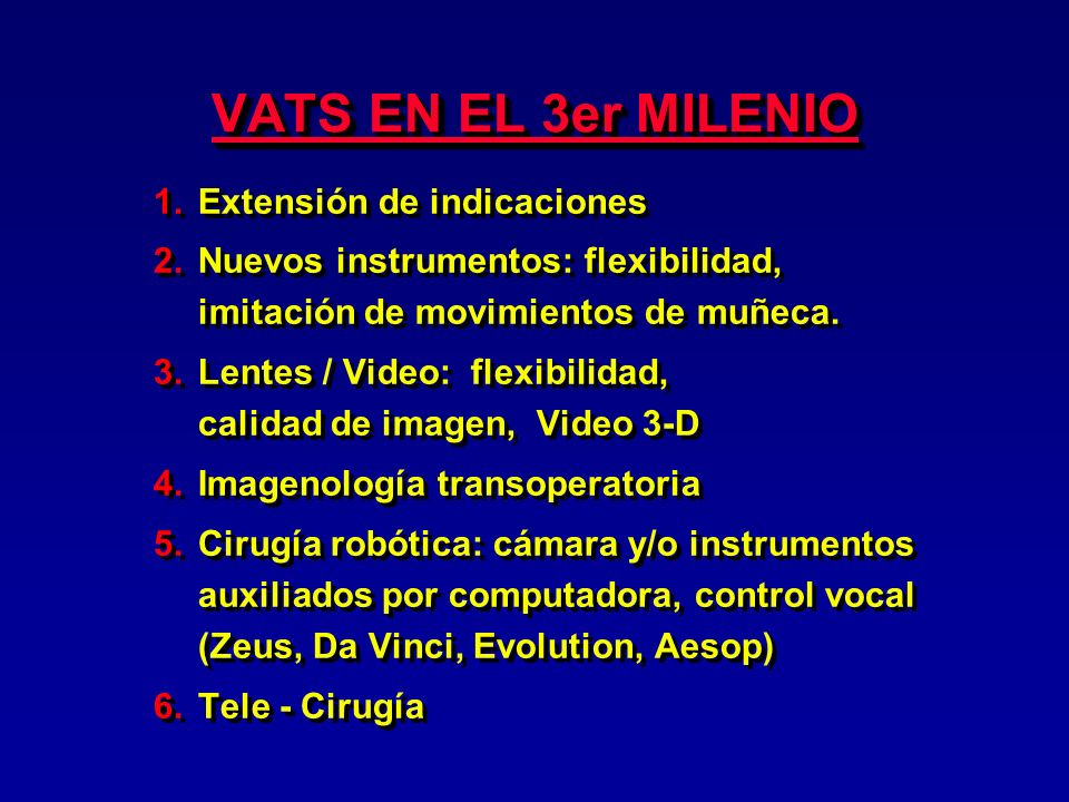 VATS EN EL 3er MILENIO 1.Extensión de indicaciones 2.Nuevos instrumentos: flexibilidad, imitación de movimientos de muñeca. 3.Lentes / Video: flexibil