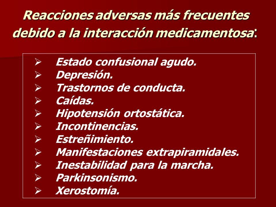 Reacciones adversas más frecuentes debido a la interacción medicamentosa : Estado confusional agudo. Depresión. Trastornos de conducta. Caídas. Hipote