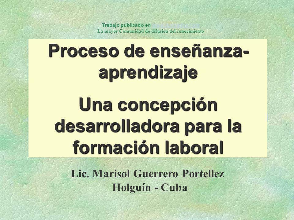 Proceso de enseñanza- aprendizaje Una concepción desarrolladora para la formación laboral Trabajo publicado en www.ilustrados.comwww.ilustrados.com La