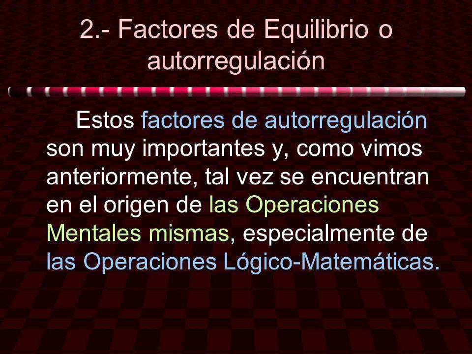2.- Factores de Equilibrio o autorregulación Estos factores de autorregulación son muy importantes y, como vimos anteriormente, tal vez se encuentran