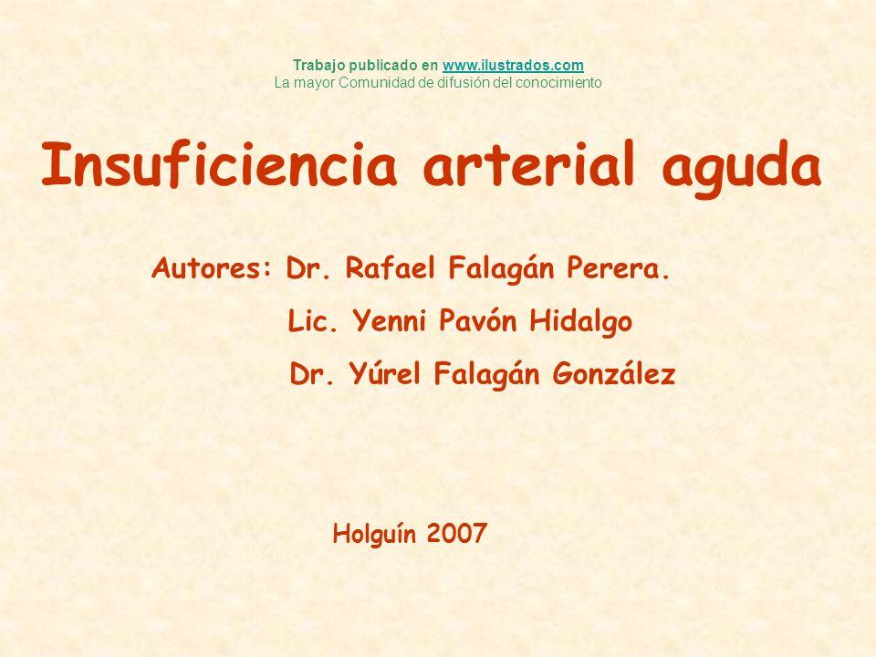 Autores: Dr. Rafael Falagán Perera. Lic. Yenni Pavón Hidalgo Dr. Yúrel Falagán González Holguín 2007 Insuficiencia arterial aguda Trabajo publicado en