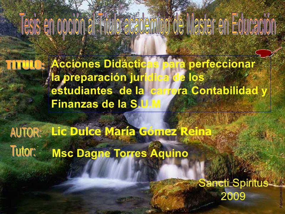 Acciones Didácticas para perfeccionar la preparación jurídica de los estudiantes de la carrera Contabilidad y Finanzas de la S.U.M Msc Dagne Torres Aquino Sancti Spiritus 2009 Lic Dulce María Gómez Reina