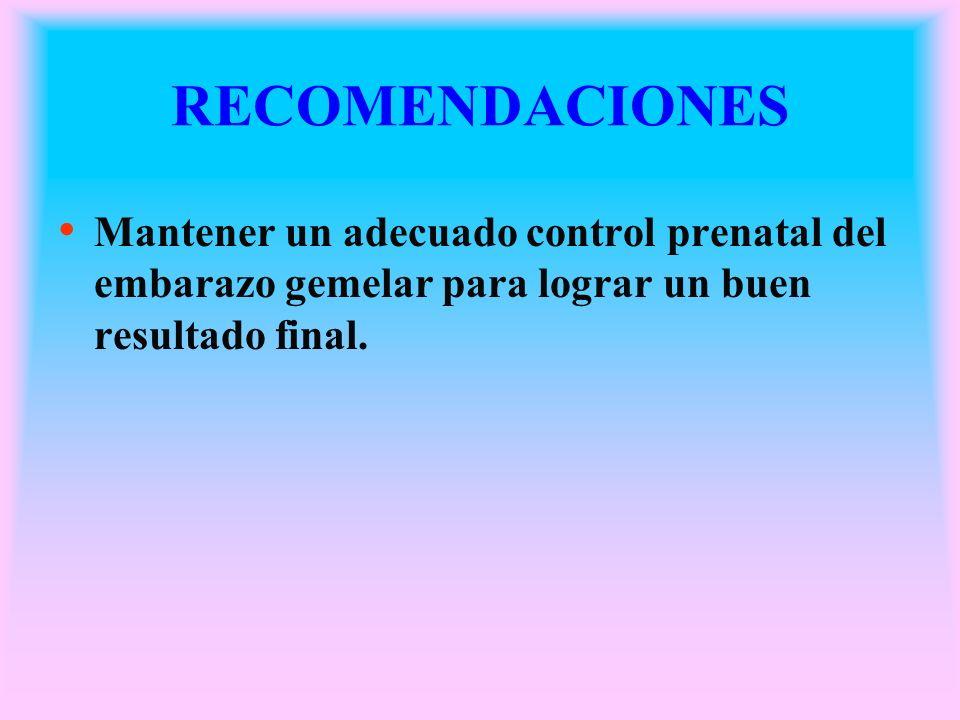 RECOMENDACIONES Mantener un adecuado control prenatal del embarazo gemelar para lograr un buen resultado final.