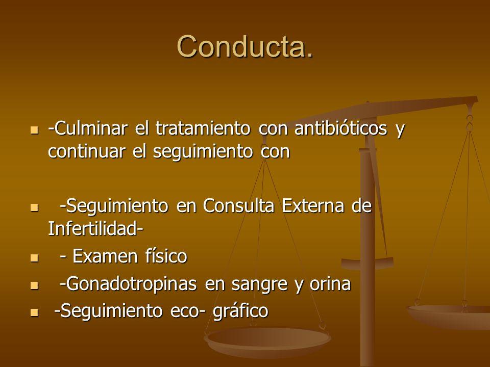 Conducta. -Culminar el tratamiento con antibióticos y continuar el seguimiento con -Culminar el tratamiento con antibióticos y continuar el seguimient