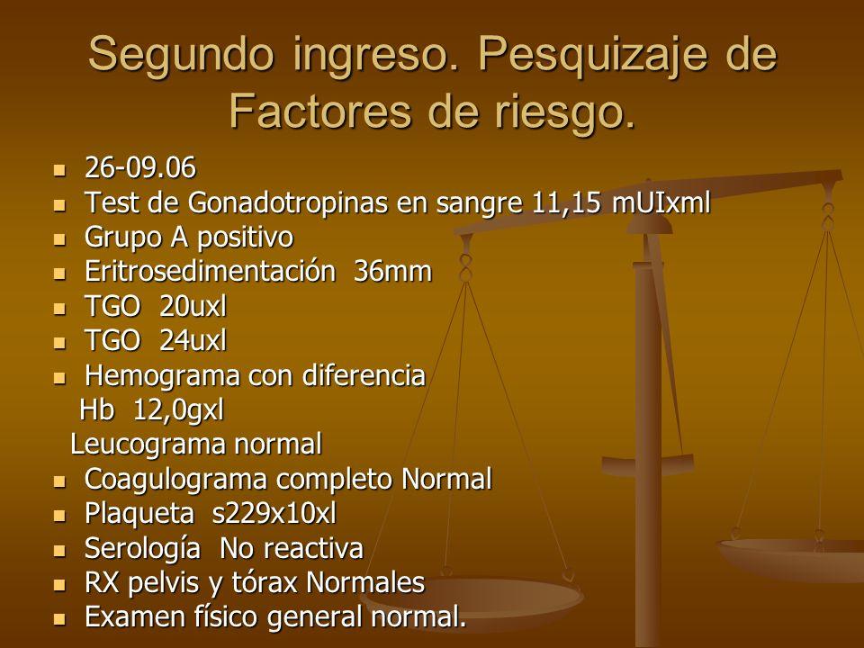 Segundo ingreso. Pesquizaje de Factores de riesgo. 26-09.06 26-09.06 Test de Gonadotropinas en sangre 11,15 mUIxml Test de Gonadotropinas en sangre 11