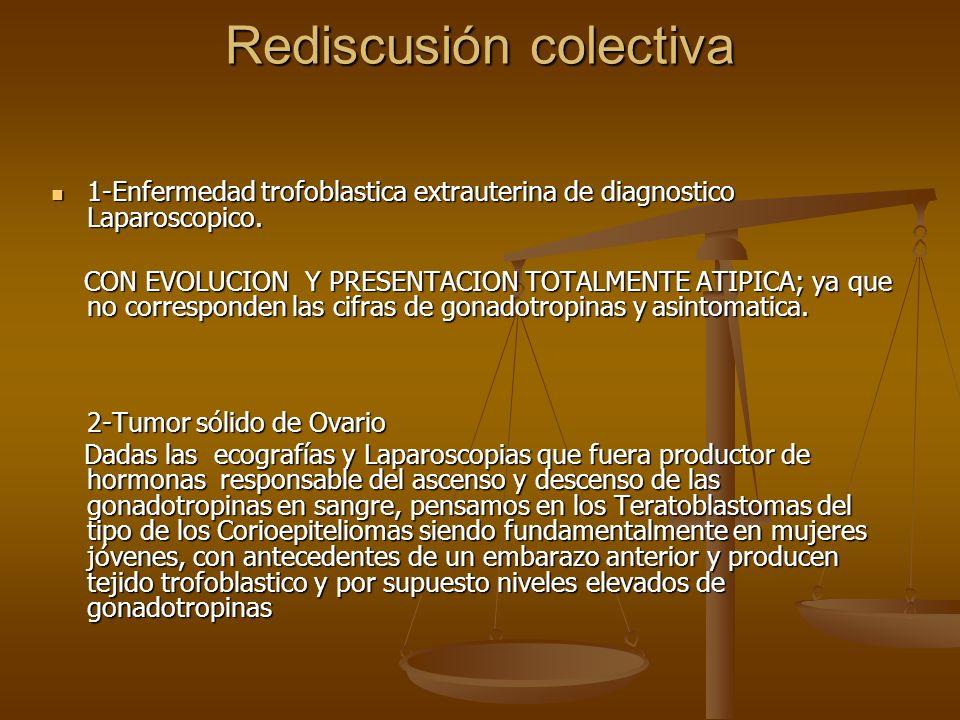 Rediscusión colectiva 1-Enfermedad trofoblastica extrauterina de diagnostico Laparoscopico. 1-Enfermedad trofoblastica extrauterina de diagnostico Lap