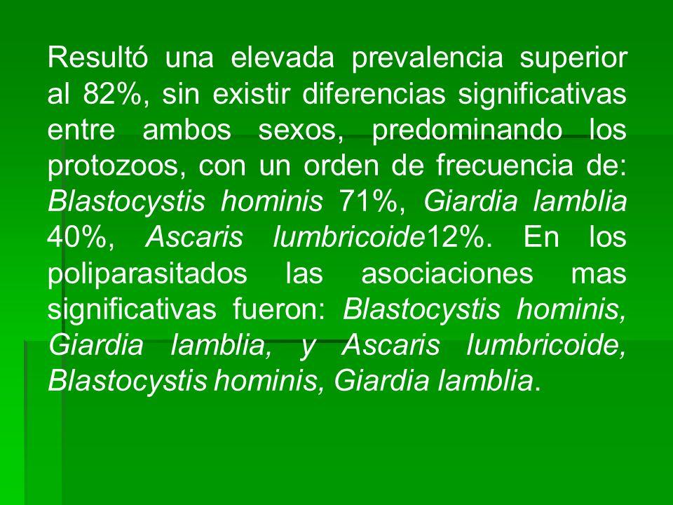Resultó una elevada prevalencia superior al 82%, sin existir diferencias significativas entre ambos sexos, predominando los protozoos, con un orden de