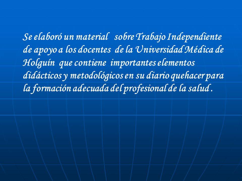 Se elaboró un material sobre Trabajo Independiente de apoyo a los docentes de la Universidad Médica de Holguín que contiene importantes elementos didá