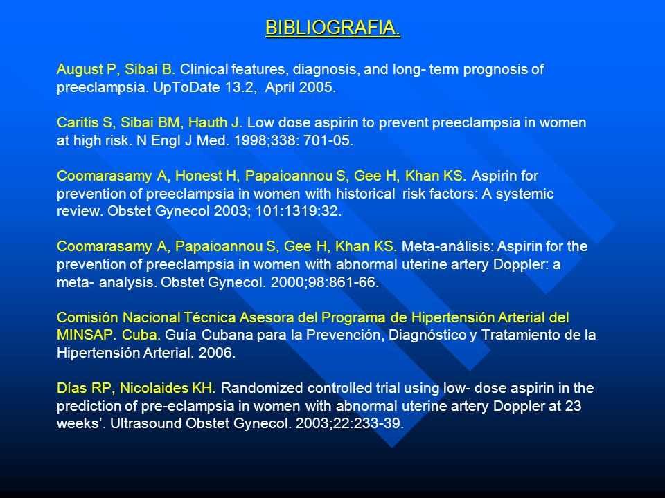 BIBLIOGRAFIA. August P, Sibai B. Clinical features, diagnosis, and long- term prognosis of preeclampsia. UpToDate 13.2, April 2005. Caritis S, Sibai B