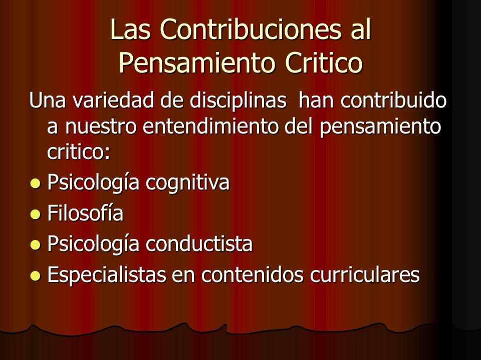 Las Contribuciones al Pensamiento Critico Una variedad de disciplinas han contribuido a nuestro entendimiento del pensamiento critico: Psicología cogn