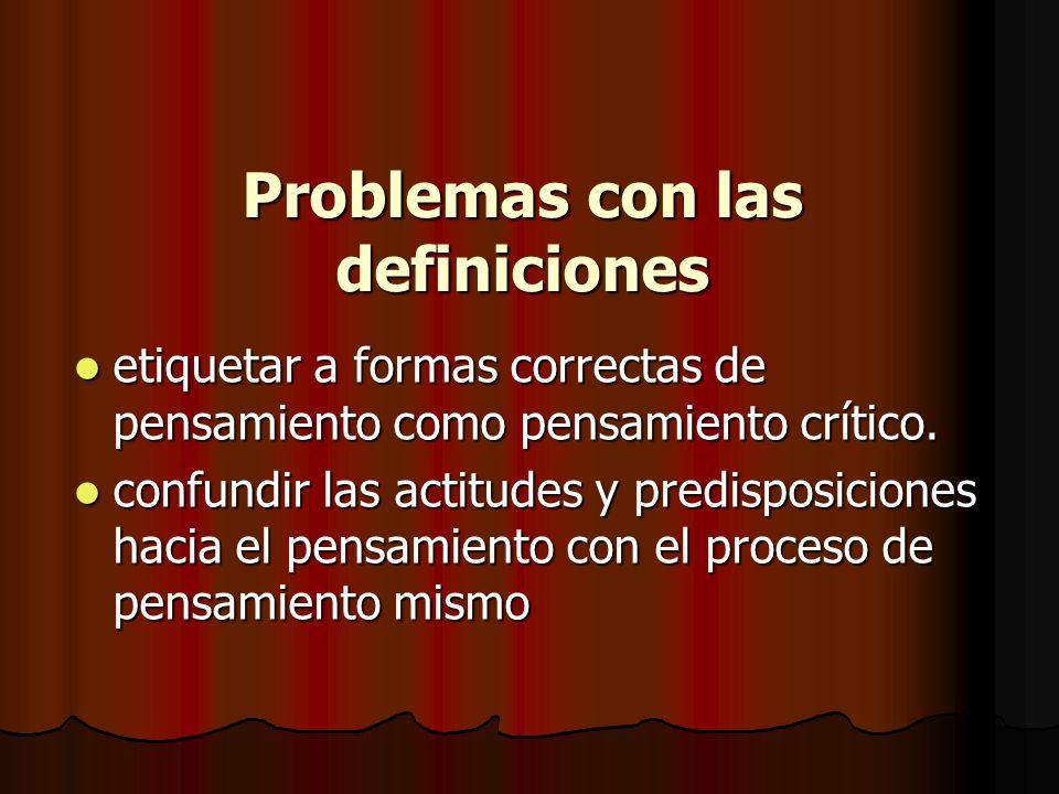 Problemas con las definiciones etiquetar a formas correctas de pensamiento como pensamiento crítico. etiquetar a formas correctas de pensamiento como