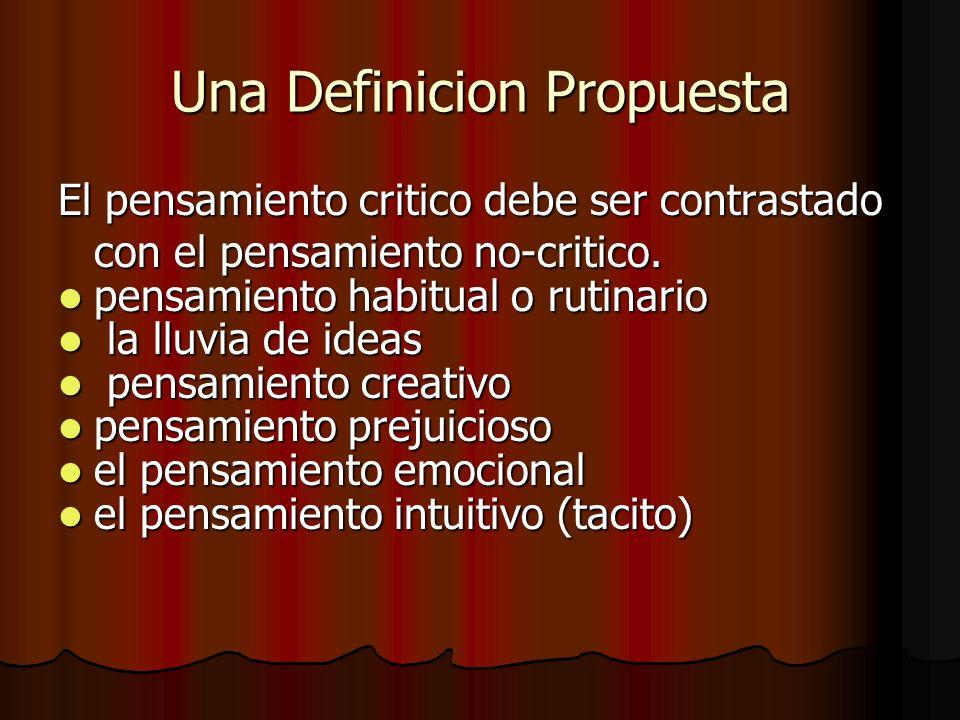 Una Definicion Propuesta El pensamiento critico debe ser contrastado con el pensamiento no-critico. pensamiento habitual o rutinario pensamiento habit