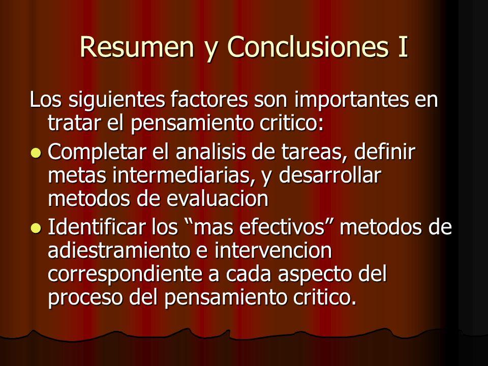 Resumen y Conclusiones I Los siguientes factores son importantes en tratar el pensamiento critico: Completar el analisis de tareas, definir metas inte