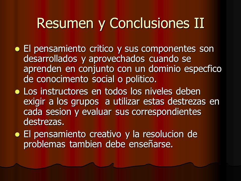 Resumen y Conclusiones II El pensamiento critico y sus componentes son desarrollados y aprovechados cuando se aprenden en conjunto con un dominio espe