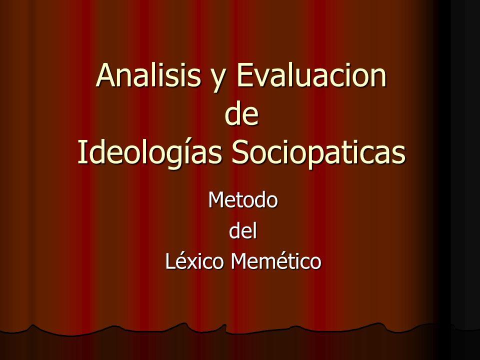 Analisis y Evaluacion de Ideologías Sociopaticas Analisis y Evaluacion de Ideologías Sociopaticas Metododel Léxico Memético
