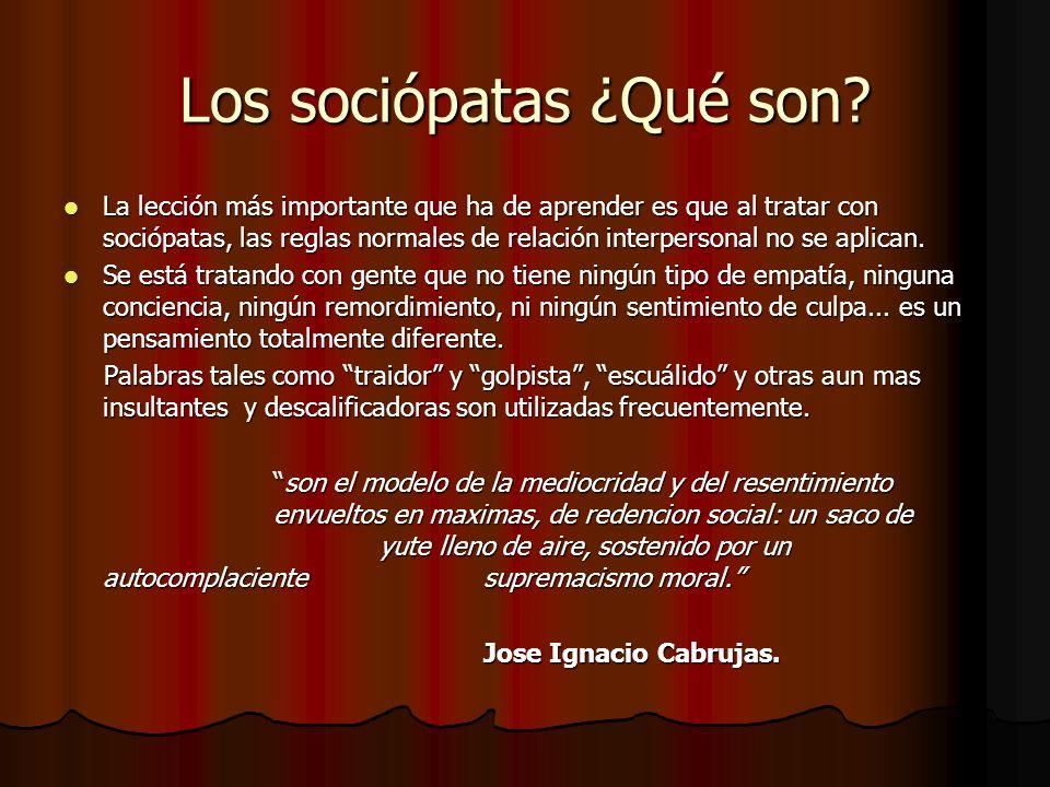 Los sociópatas ¿Qué son? La lección más importante que ha de aprender es que al tratar con sociópatas, las reglas normales de relación interpersonal n