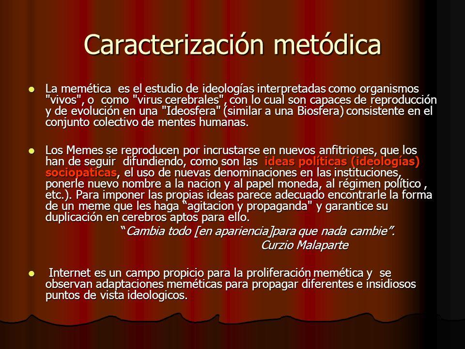 Caracterización metódica La memética es el estudio de ideologías interpretadas como organismos