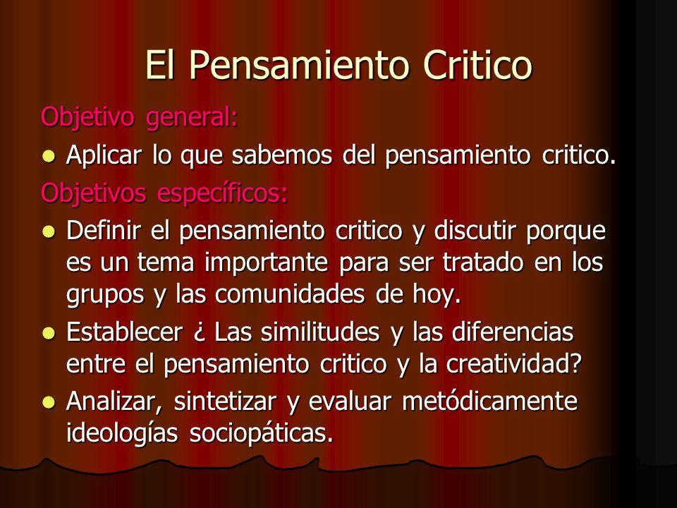 El Pensamiento Critico Objetivo general: Aplicar lo que sabemos del pensamiento critico. Aplicar lo que sabemos del pensamiento critico. Objetivos esp