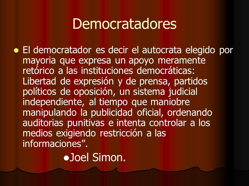 Democratadores El democratador es decir el autocrata elegido por mayoria que expresa un apoyo meramente retórico a las instituciones democráticas: Lib