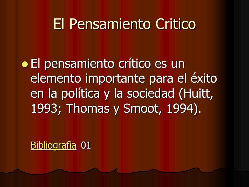 El Pensamiento Critico El pensamiento crítico es un elemento importante para el éxito en la política y la sociedad (Huitt, 1993; Thomas y Smoot, 1994)