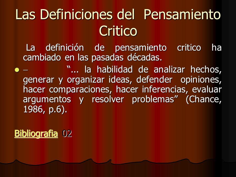 Las Definiciones del Pensamiento Critico La definición de pensamiento critico ha cambiado en las pasadas décadas. La definición de pensamiento critico