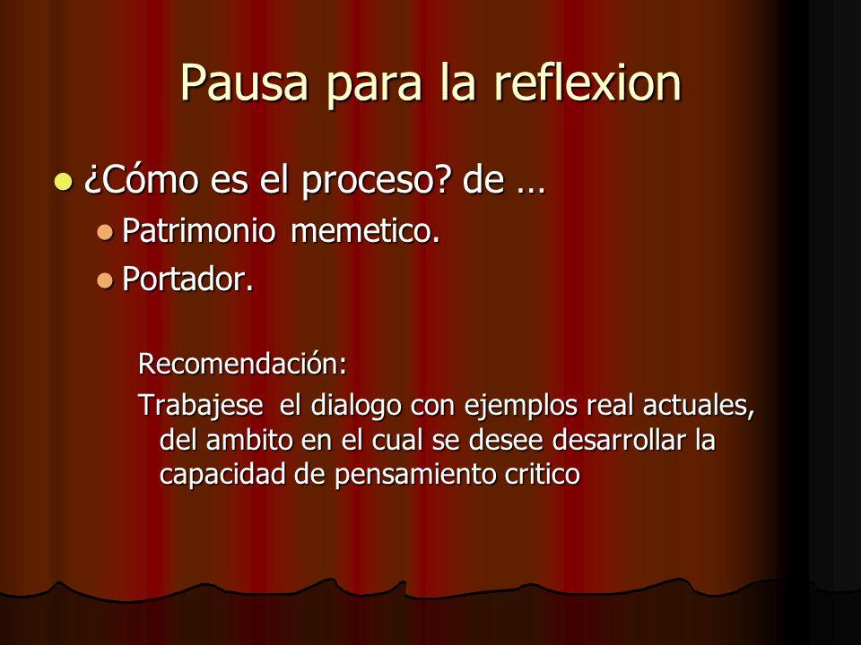 Pausa para la reflexion ¿Cómo es el proceso? de … ¿Cómo es el proceso? de … Patrimonio memetico. Patrimonio memetico. Portador. Portador.Recomendación