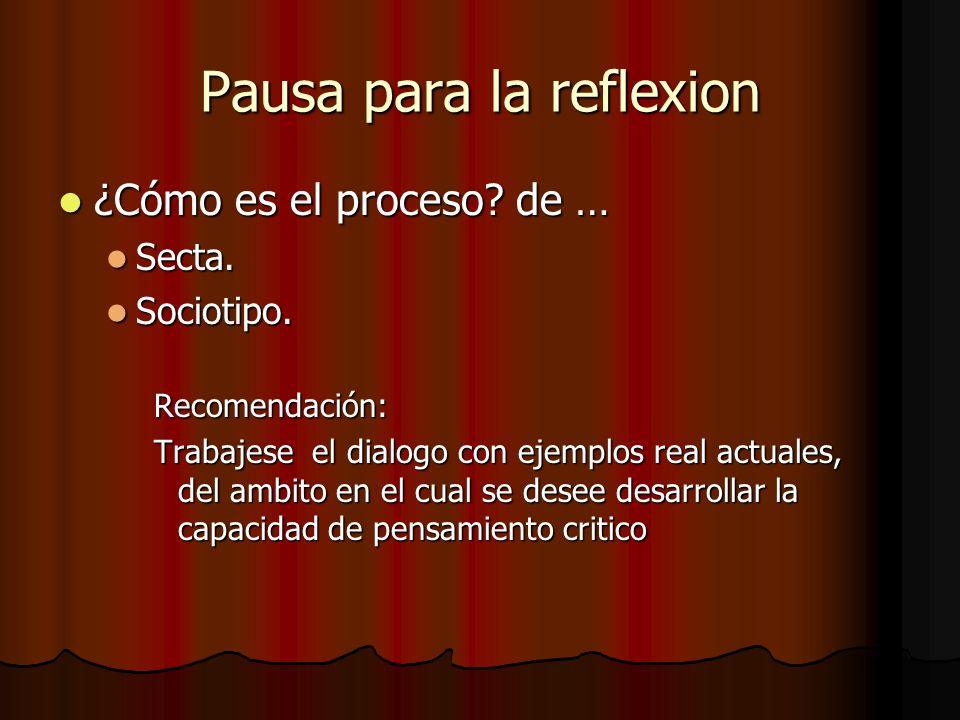 Pausa para la reflexion ¿Cómo es el proceso? de … ¿Cómo es el proceso? de … Secta. Secta. Sociotipo. Sociotipo.Recomendación: Trabajese el dialogo con