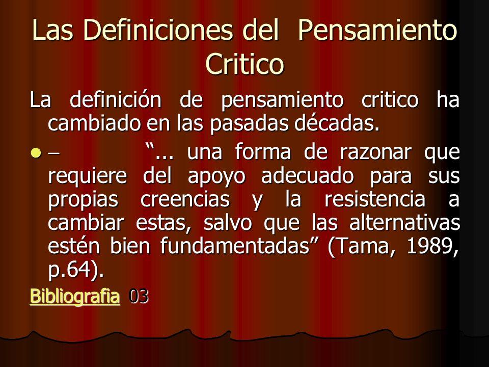 Las Definiciones del Pensamiento Critico La definición de pensamiento critico ha cambiado en las pasadas décadas.... una forma de razonar que requiere