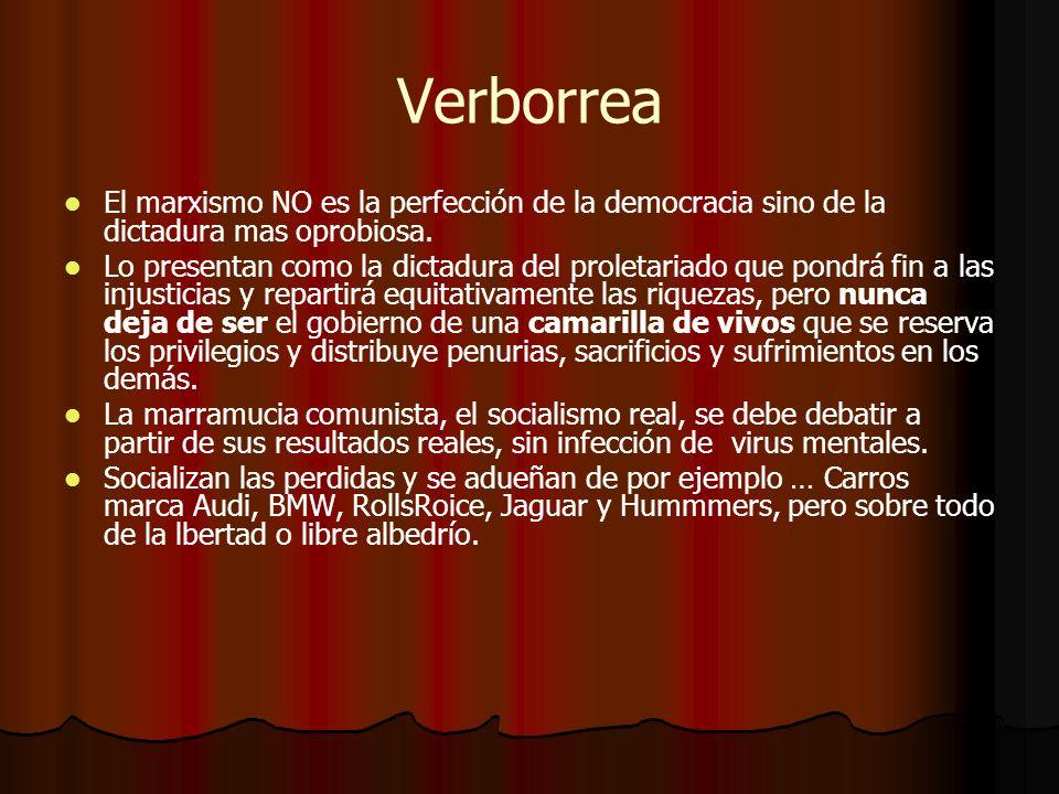 Verborrea El marxismo NO es la perfección de la democracia sino de la dictadura mas oprobiosa. Lo presentan como la dictadura del proletariado que pon