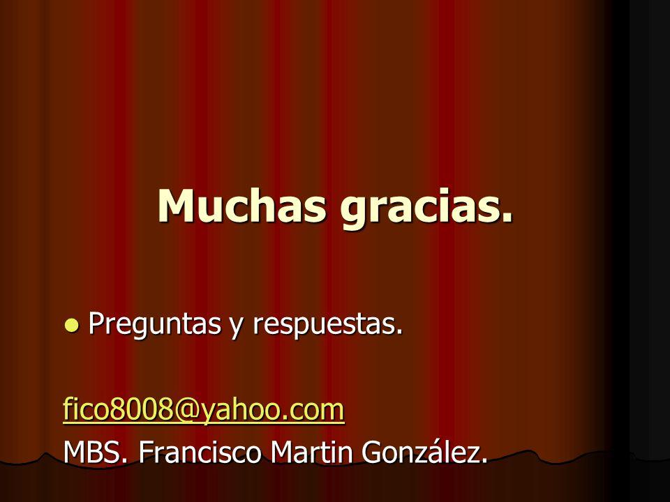 Muchas gracias. Preguntas y respuestas. Preguntas y respuestas. fico8008@yahoo.com MBS. Francisco Martin González.