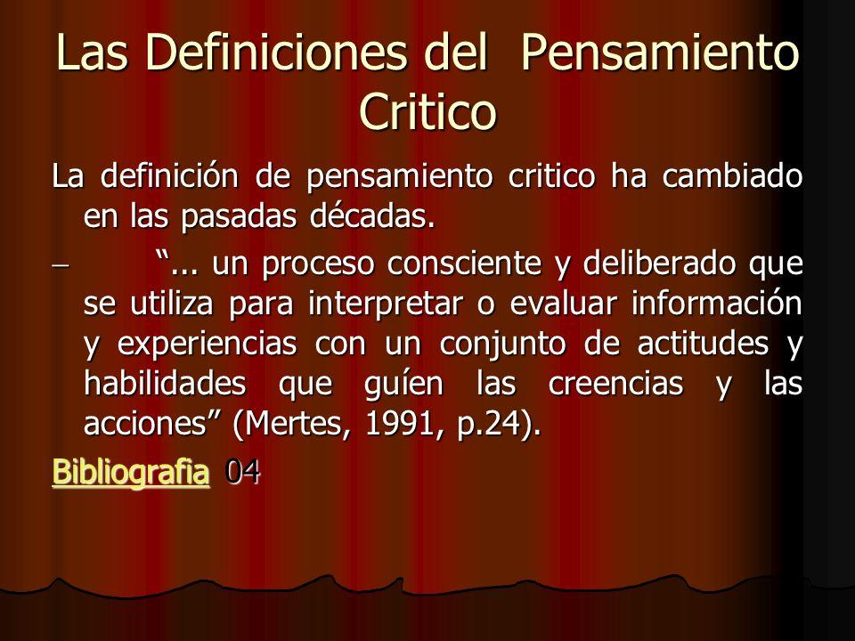 Las Definiciones del Pensamiento Critico La definición de pensamiento critico ha cambiado en las pasadas décadas.... un proceso consciente y deliberad