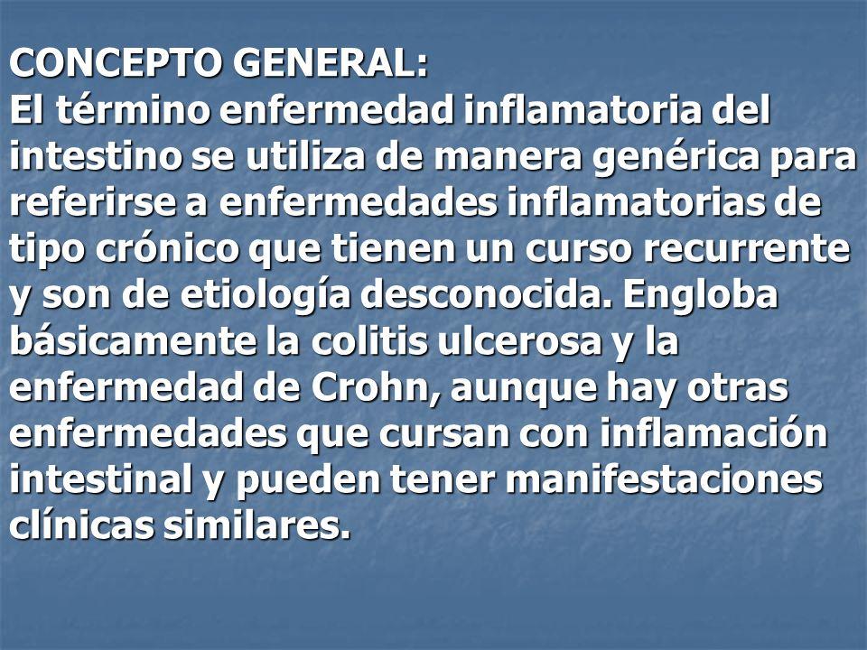 CONCEPTO GENERAL: El término enfermedad inflamatoria del intestino se utiliza de manera genérica para referirse a enfermedades inflamatorias de tipo c