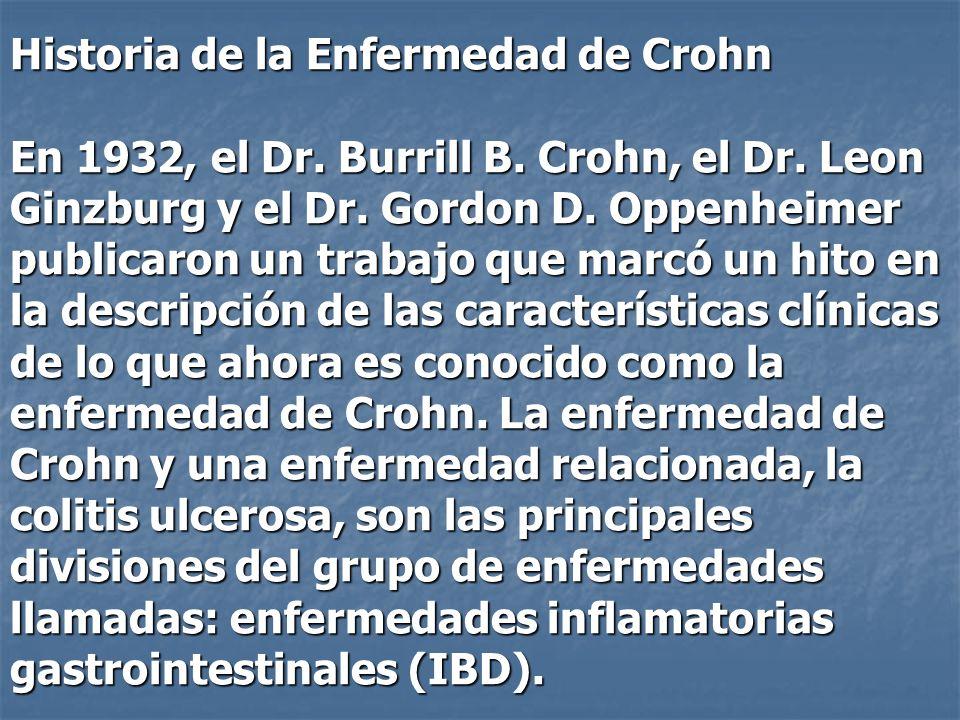 Historia de la Enfermedad de Crohn En 1932, el Dr. Burrill B. Crohn, el Dr. Leon Ginzburg y el Dr. Gordon D. Oppenheimer publicaron un trabajo que mar