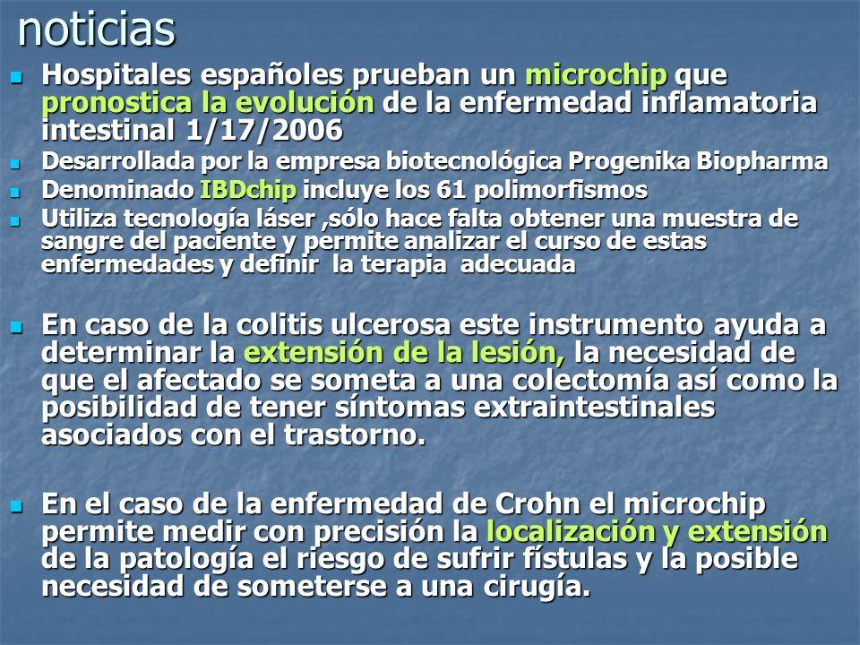 noticias Hospitales españoles prueban un microchip que pronostica la evolución de la enfermedad inflamatoria intestinal 1/17/2006 Hospitales españoles