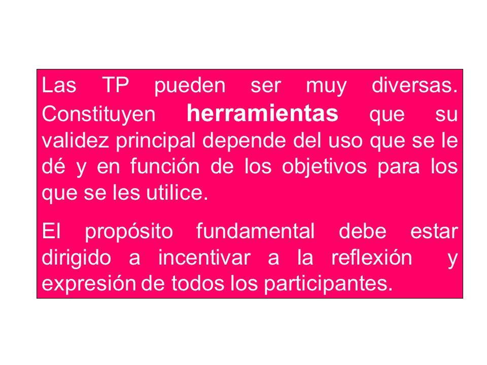 Las TP pueden ser muy diversas. Constituyen herramientas que su validez principal depende del uso que se le dé y en función de los objetivos para los