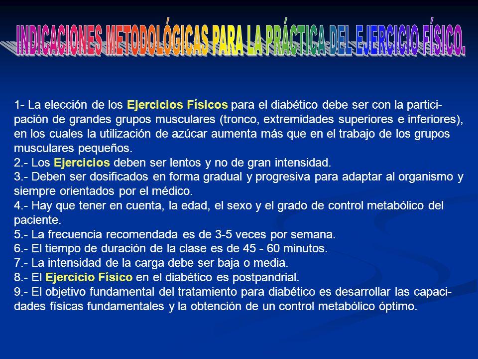 1- La elección de los Ejercicios Físicos para el diabético debe ser con la partici- pación de grandes grupos musculares (tronco, extremidades superior