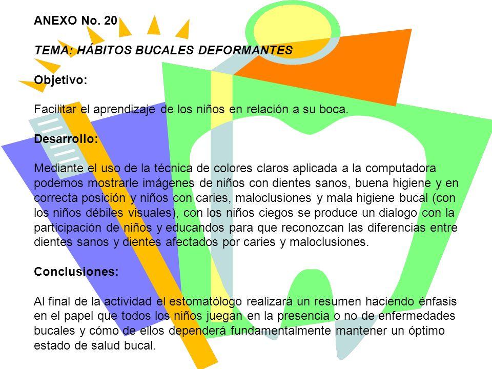 ANEXO No. 20 TEMA: HÁBITOS BUCALES DEFORMANTES Objetivo: Facilitar el aprendizaje de los niños en relación a su boca. Desarrollo: Mediante el uso de l