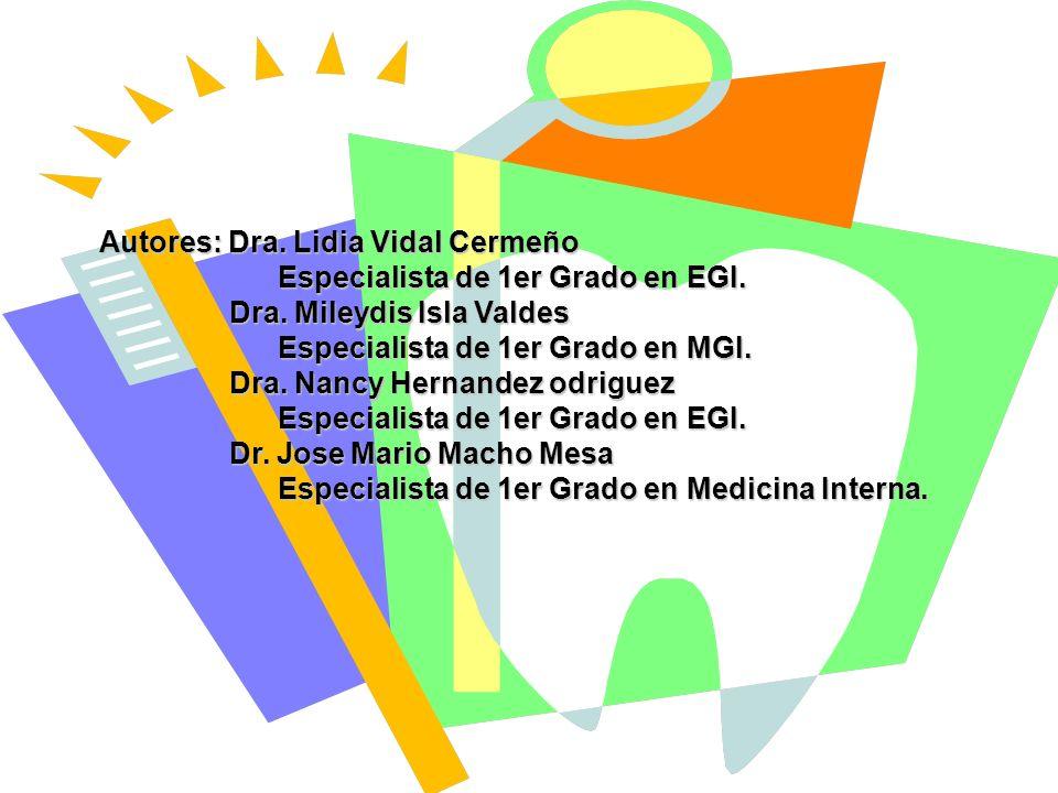 Autores: Dra. Lidia Vidal Cermeño Especialista de 1er Grado en EGI. Especialista de 1er Grado en EGI. Dra. Mileydis Isla Valdes Dra. Mileydis Isla Val