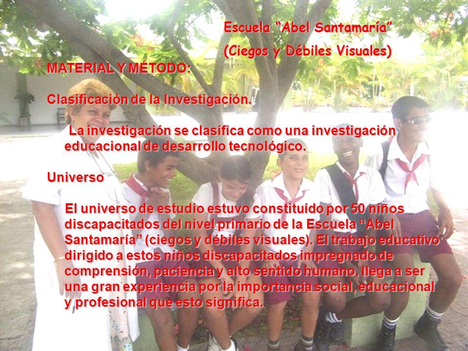 Escuela Abel Santamaría (Ciegos y Débiles Visuales) MATERIAL Y MÉTODO: Clasificación de la Investigación. La investigación se clasifica como una inves