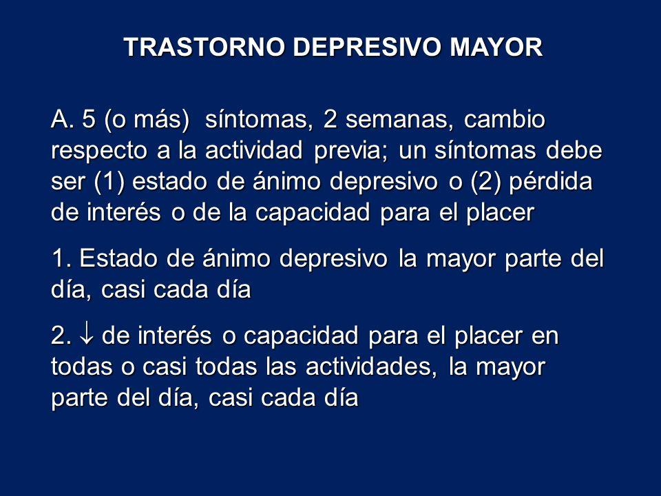 A. 5 (o más) síntomas, 2 semanas, cambio respecto a la actividad previa; un síntomas debe ser (1) estado de ánimo depresivo o (2) pérdida de interés o