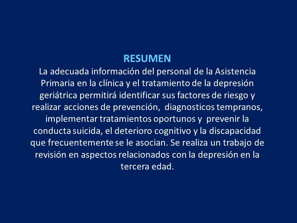 RESUMEN La adecuada información del personal de la Asistencia Primaria en la clínica y el tratamiento de la depresión geriátrica permitirá identificar