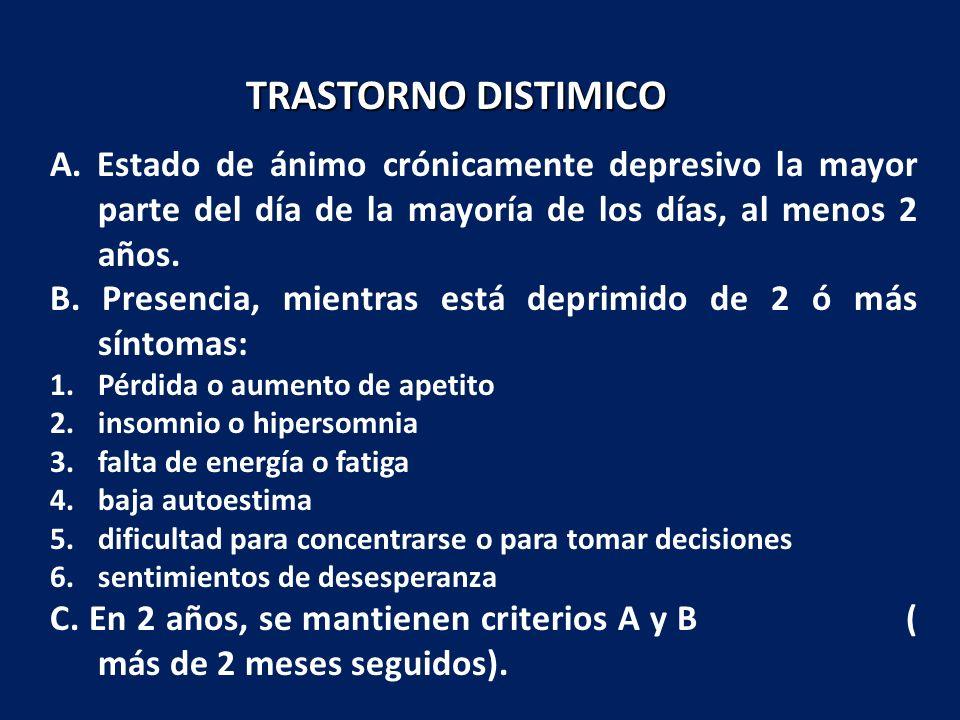A. Estado de ánimo crónicamente depresivo la mayor parte del día de la mayoría de los días, al menos 2 años. B. Presencia, mientras está deprimido de